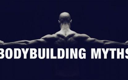 6 Bodybuilding Myths Debunked